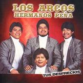 Play & Download Tus Desprecios by Los Arcos-Hermanos Pena | Napster