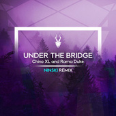 Under the Bridge Ninski Remix by Chino XL