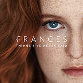 Things I've Never Said (Deluxe) by Frances