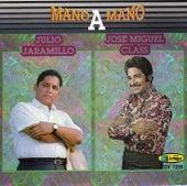 Mano A Mano Julio Jaramillo Y Jose Miguel Class by Julio Jaramillo
