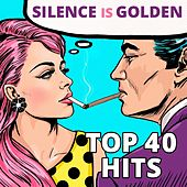 Silence Is Golden: Top 40 Hits by Various Artists