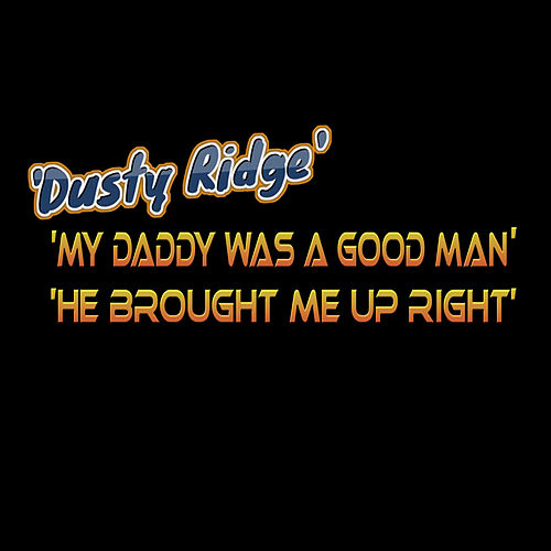 My Daddy Was a Good Man, He Brought Me Up Right by Dusty Ridge