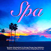 Relaxing Music for Massage Therapy, Yoga, Meditation, Wellness, Healing, Stress Relief and Piano Sleeping Music for Spa by S.P.A