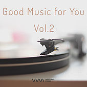 Play & Download Good Music for You Vol.2 by Various Artists | Napster