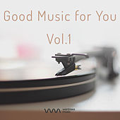 Play & Download Good Music for You Vol.1 by Various Artists | Napster