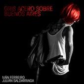 Gris acero sobre Buenos Aires de Ivan Ferreiro