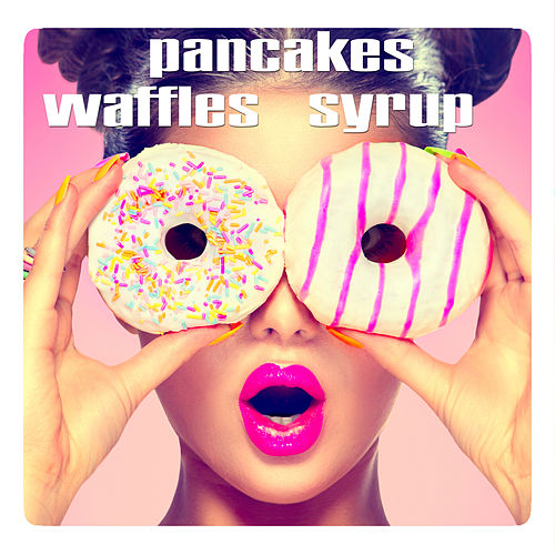 Play & Download Waffles, Pancakes, Syrup by Gabrielle Chiararo | Napster