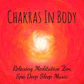 Play & Download Chakras In Body - Relaxing Meditative Zen Spa Deep Sleep Music for Light Breathing Spiritual Power Emotional Control with Instrumental Healing Soft Sounds by Spa Music Collective   Napster