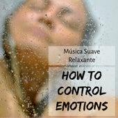 How to Control Emotions - Música Suave Relaxante para Tecnicas de Meditação Relaxamento Profundo Saúde e Bem Estar com Sons da Natureza Instrumentais Espirituais by New Age Healing