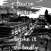 Play & Download Broke It so Badly by Louise Pitre | Napster