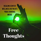 Play & Download Free Thoughts - Healing Center Wellness Retreats Yoga Chakras Music with Natural Instrumental Soothing Sounds by Study Music Academy | Napster