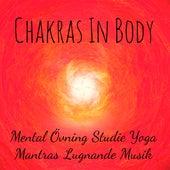 Play & Download Chakras In Body - Mental Övning Studie Yoga Mantras Lugnande Musik med Natur Instrumental New Age Avslappnande Ljud by Spa Music Collective   Napster
