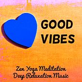 Good Vibes - Zen Yoga Meditation Deep Relaxation Music for Free Thoughts Good Feelings with Instrumental Healing Soothing Sounds by Serenity Spa: Music Relaxation