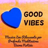 Good Vibes - Musica Zen Rilassante per Profonda Meditazione Buone Notizie con Suoni Benessere New Age Strumentali by Serenity Spa: Music Relaxation