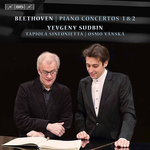 Beethoven: Piano Concertos Nos. 1 & 2 by Yevgeny Sudbin