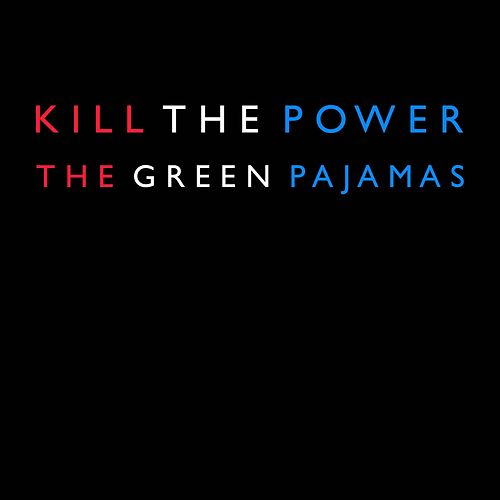 Play & Download Kill the Power by The Green Pajamas | Napster