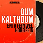 Enta Fein Wel Hobb Fein (Mono Version) von Oum Kalthoum