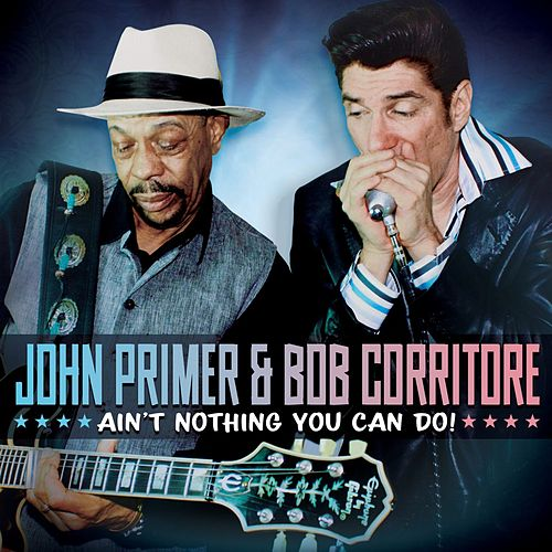 Ain't Nothing You Can Do! by Bob Corritore