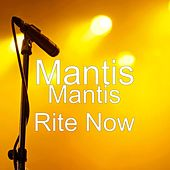 Play & Download Mantis Rite Now by Mantis | Napster
