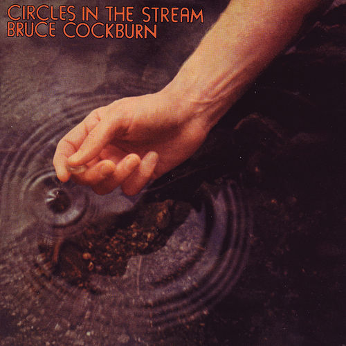 Play & Download Circles In The Stream (Deluxe Edition) by Bruce Cockburn | Napster