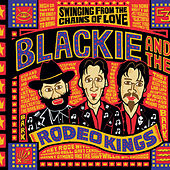 Play & Download Swinging From The Chains Of Love (Best Of Collection) by Blackie and the Rodeo Kings | Napster