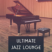 Ultimate Jazz Lounge – Smooth Jazz, Piano Sounds, Mellow Jazz, Instrumental Music, Relaxed Jazz Lounge by Soft Jazz