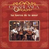 La Fuerza de Tu Amor by Casablanca