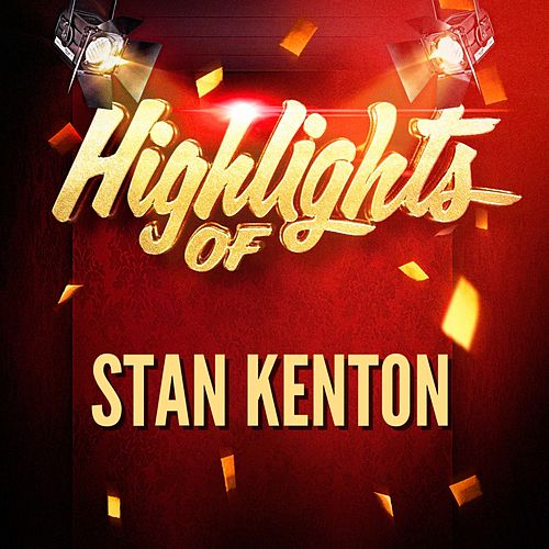 Play & Download Highlights of Stan Kenton by Stan Kenton | Napster