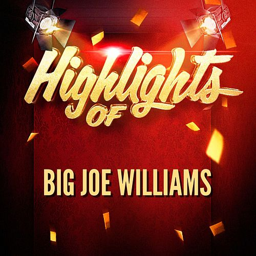 Play & Download Highlights of Big Joe Williams by Big Joe Williams | Napster