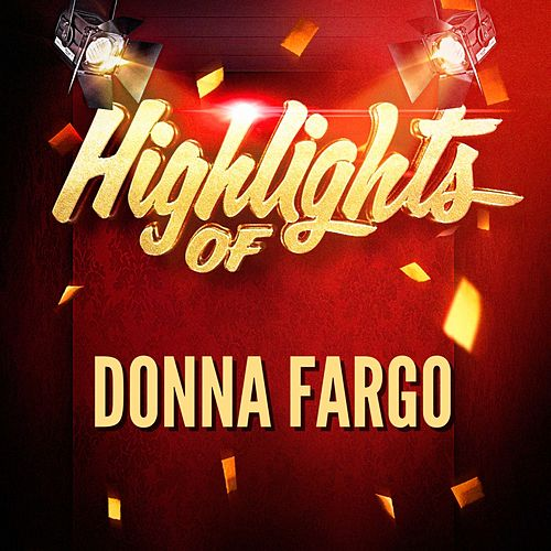Play & Download Highlights of Donna Fargo by Donna Fargo | Napster