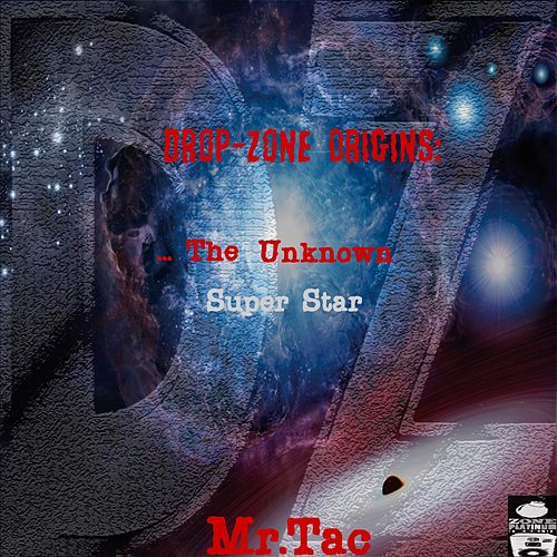 Play & Download Drop-Zone Origins:...The Unknown Super Star by Mr. Tac | Napster