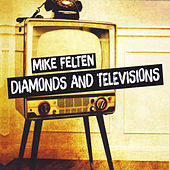Play & Download Diamonds and Televisions by Mike Felten | Napster
