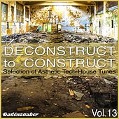 Deconstruct to Construct, Vol. 13 - Selection of Asthetic Tech-House Tunes by Various Artists