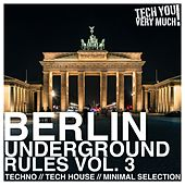 Berlin Underground Rules, Vol. 3 (Techno, Tech House, Minimal Selection) by Various Artists