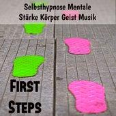 First Steps - Selbsthypnose Mentale Stärke Körper Geist Musik mit Natur Beruhigende New Age Geräusche by Various Artists