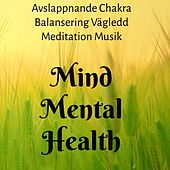 Mind Mental Health - Avslappnande Chakra Balansering Vägledd Meditation Musik med Naturens Instrumental New Age Ljud by Meditation Music Guru