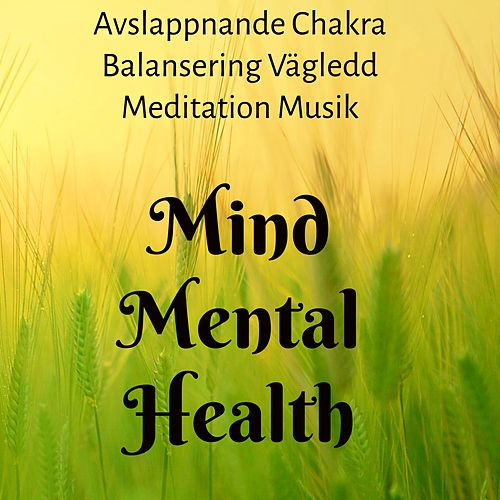 Play & Download Mind Mental Health - Avslappnande Chakra Balansering Vägledd Meditation Musik med Naturens Instrumental New Age Ljud by Meditation Music Guru | Napster