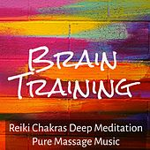 Brain Training - Reiki Chakras Deep Meditation Pure Massage Music Therapy with Instrumental Therapeutic Sounds by Various Artists