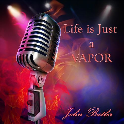 Life Is Just a Vapor by John Butler