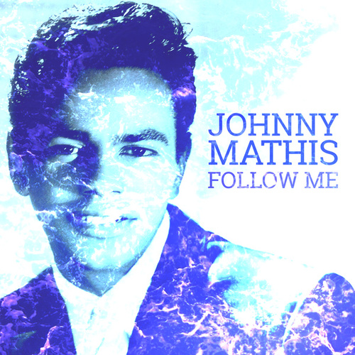 Follow Me by Johnny Mathis