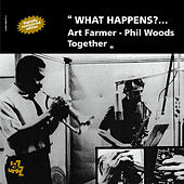 Play & Download What Happens?... Art Farmer Phil Woods Together by Various Artists | Napster
