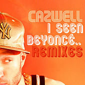 I Seen Beyonce… featuring Jonny Makeup: The Remixes by Cazwell