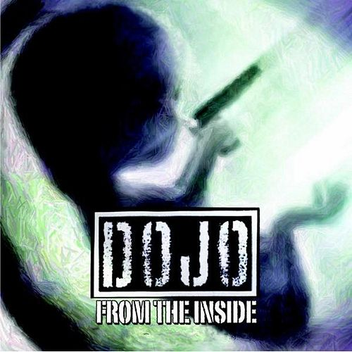 From The Inside by Dojo