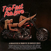 Play & Download Too Fast For Love - A Millennium Tribute to Motley Crue by Various Artists | Napster
