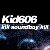 Play & Download Kill Soundboy Kill EP by Kid606 | Napster