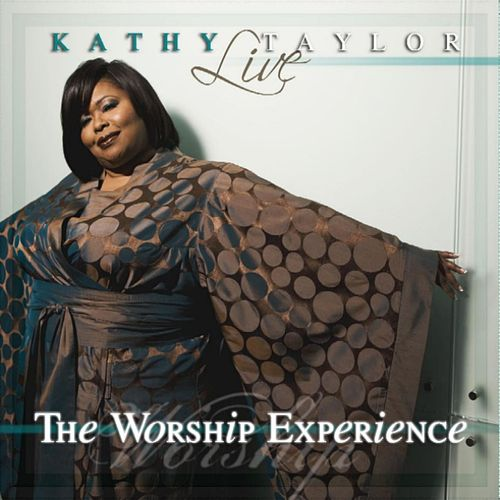 Live: The Worship Experience by Kathy Taylor