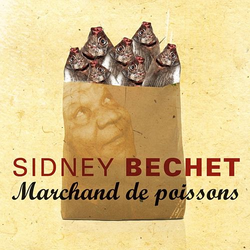 Play & Download Marchand De Poissons by Sidney Bechet | Napster
