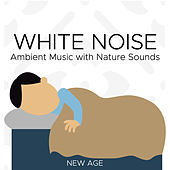 White Noise: Ambient Music with Nature Sounds by Various Artists