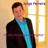Eu Nao Sei Ninguem Me Explica by Jorge Ferreira