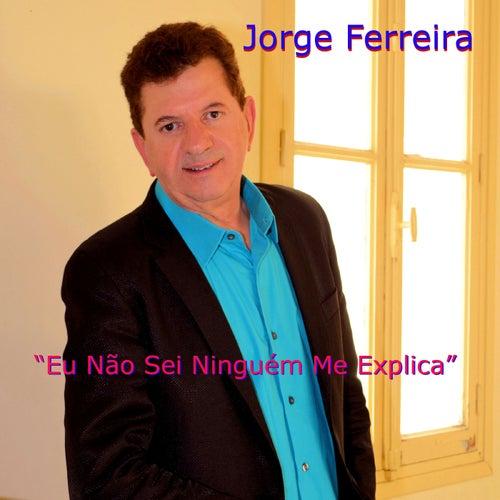Play & Download Eu Nao Sei Ninguem Me Explica by Jorge Ferreira | Napster